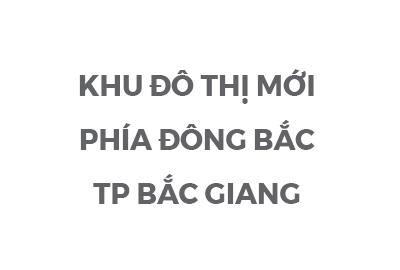 Khu đô thị mới phía Đông Bắc TP. Bắc Giang